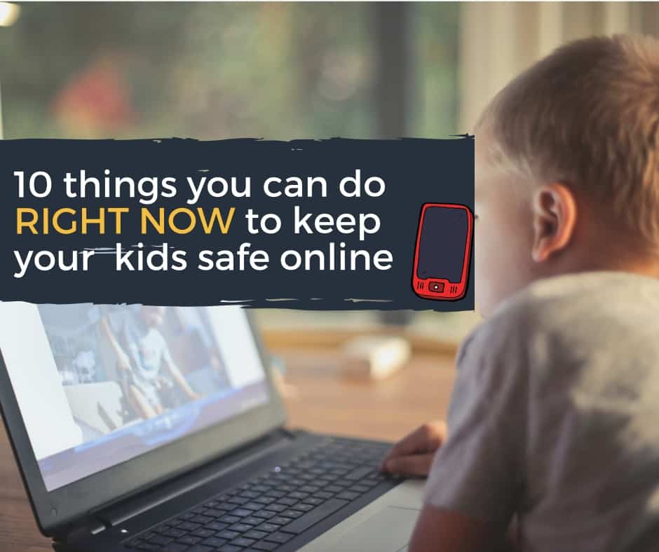10 things you can do NOW to keep your kids safe online