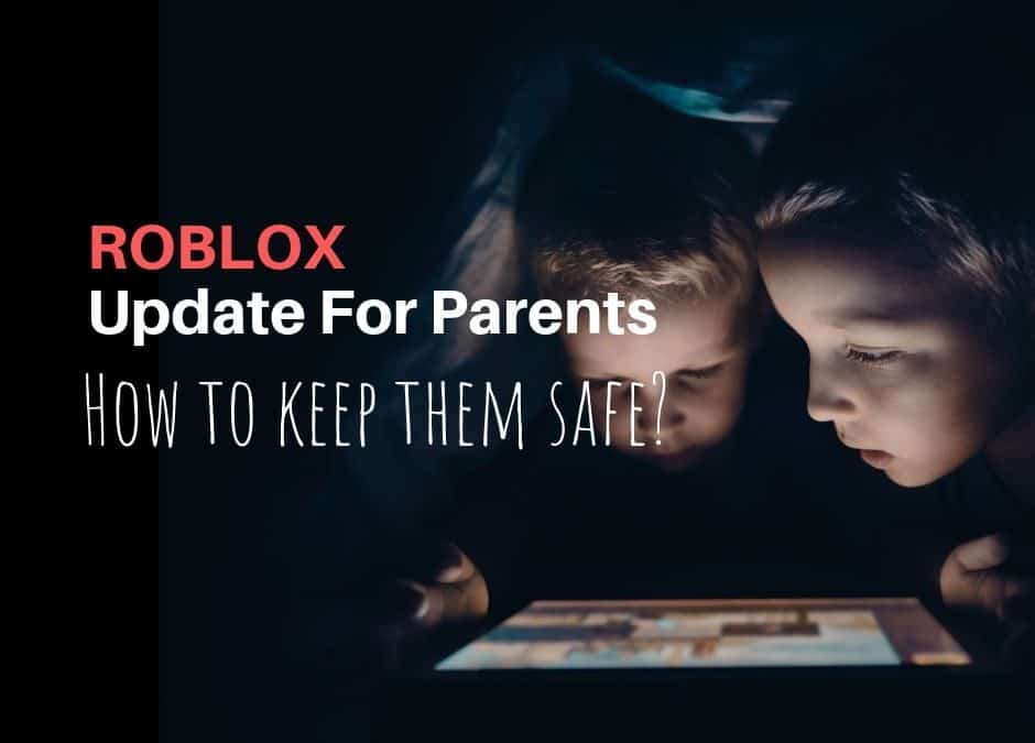 Roblox Update : Safety Guide For Parents - Kids n Clicks