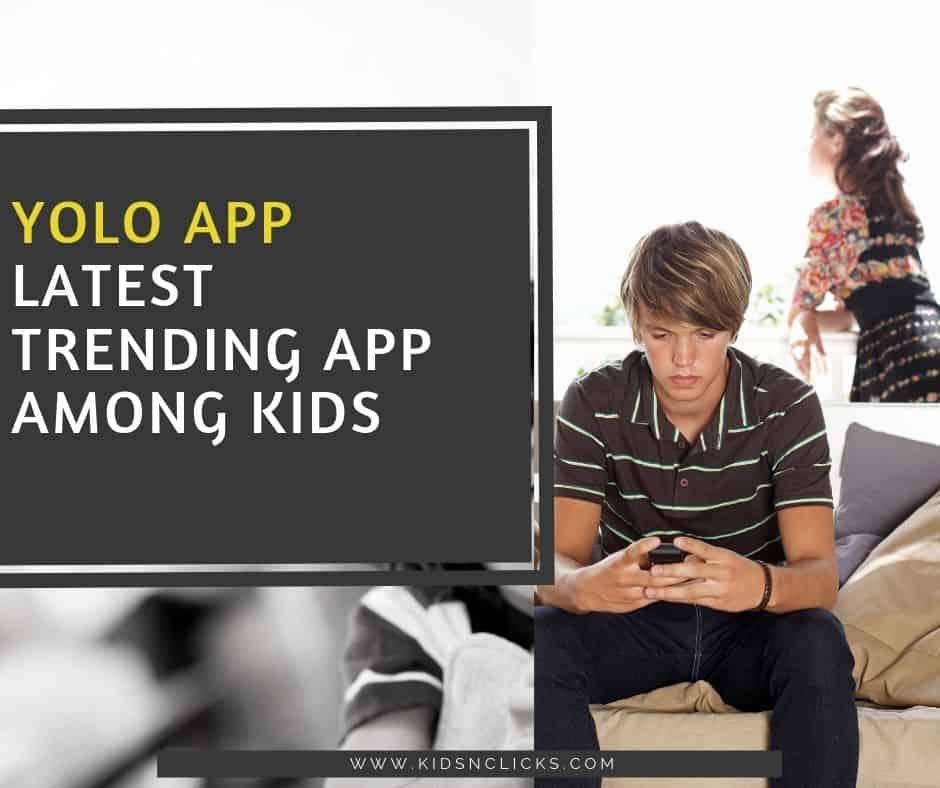 YOLO : The Latest Trending App Among Kids - Kids n Clicks