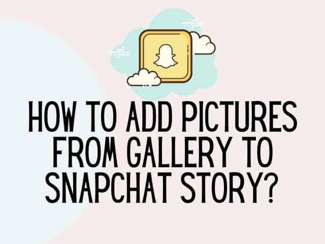 How to add pictures from gallery to Snapchat story