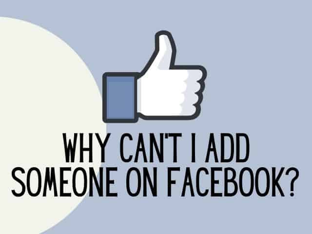 Why can't I add someone on Facebook