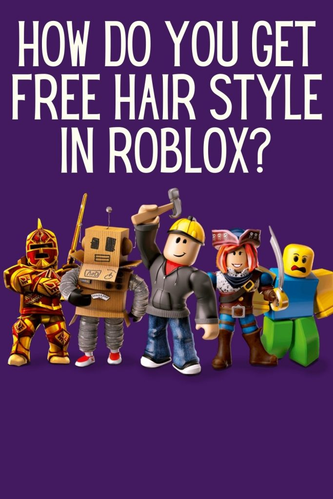 How Do You Get Free Hair Style in Roblox?