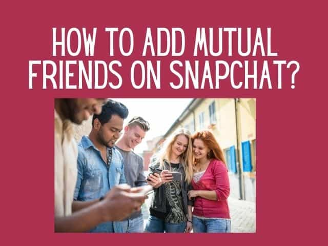 How to find mutual friends on Snapchat?