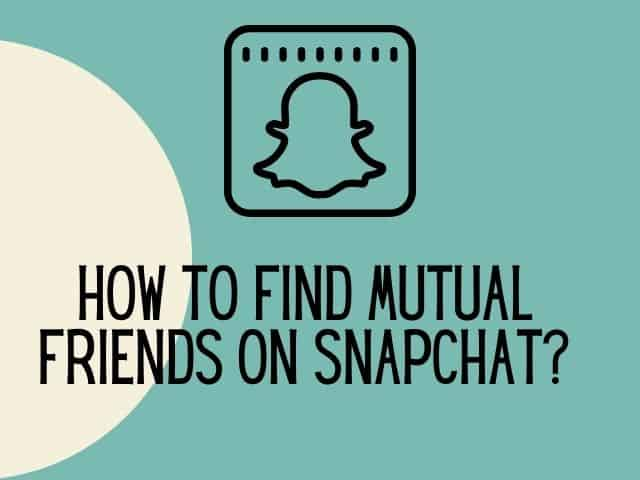 How to find mutual friends on Snapchat