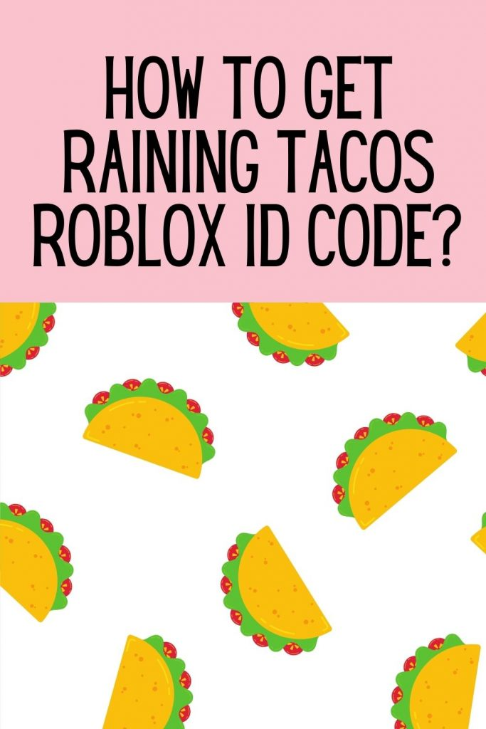 How to get Raining Tacos Roblox ID Code?