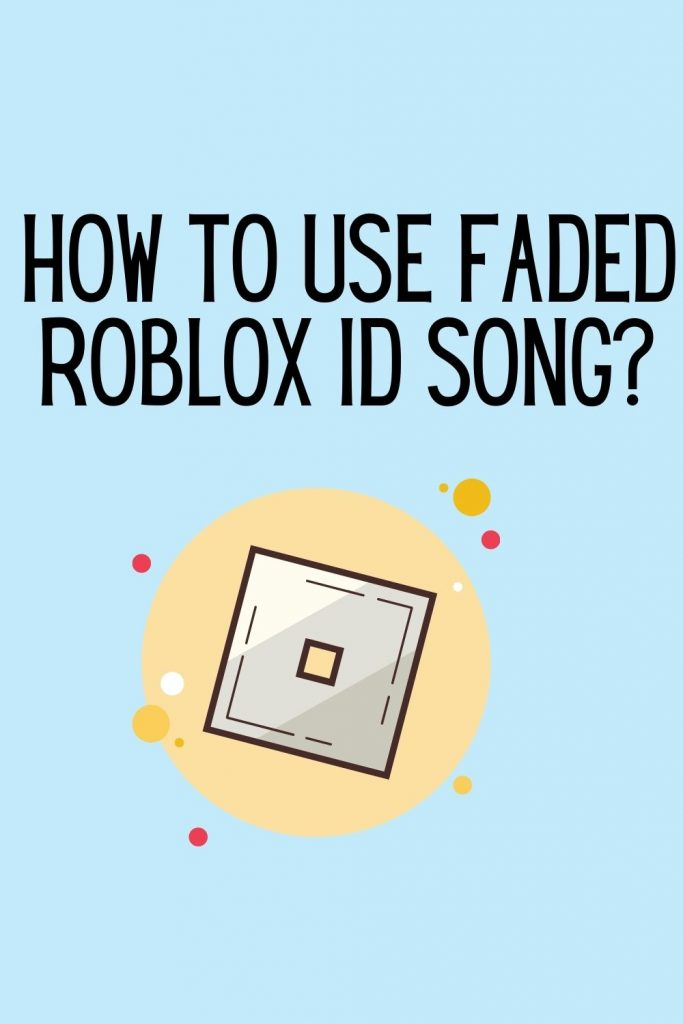 How to use Faded Roblox ID song?