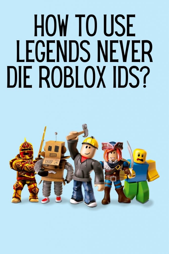 Legends never die Roblox ID Code