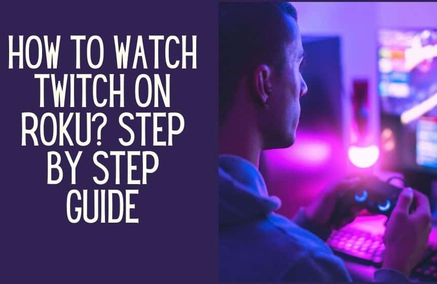 How to watch Twitch on Roku? Step by step guide