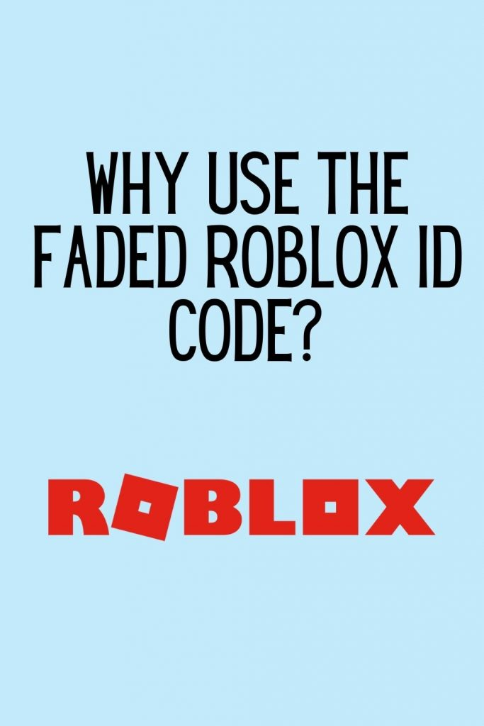 Why use the Faded Roblox ID Code?